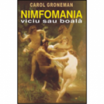 Nimfomania, viciu sau boala - Carol Groneman