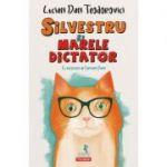 Silvestru si Marele Dictator - Lucian Dan Teodorovici
