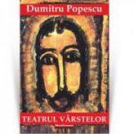 Teatrul varstelor - Dumitru Popescu