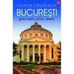 Bucuresti. Ghid turistic, istoric, artistic, editia a XII-a revazuta - Silvia Colfescu