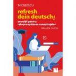 Refresh dein Deutsch! Exercitii pentru reimprospatarea cunostintelor - Raluca Suciu