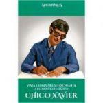 Viata exemplara si fascinanta a faimosului medium Chico Xavier - Anonimus