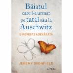 Baiatul care l-a urmat pe tatal sau la Auschwitz - Jeremy Dronfield