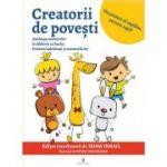 Creatorii de povesti. Carte de povesti si activitati educative pentru 3-9 ani - Irina Ismail