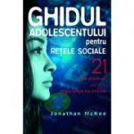 Ghidul adolescentului pentru retele sociale - Jonathan McKee