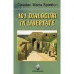 101 dialoguri in libertate, volumul I - Cassian Maria Spiridon