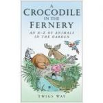 A Crocodile in the Fernery. An A-Z of Animals in the Garden - Twigs Way