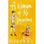 A Woman of No Importance. A tenderly observed, ruthlessly honest and hilariously funny memoir about the joys and horrors of motherhood - Kate Konopicky