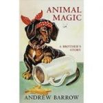 Animal Magic. A Brother-s Story - Andrew Barrow