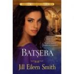 Batseba volumul 3 SERIA Sotiile regelui David - Jill Eileen Smith