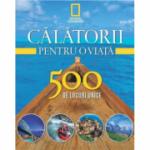 Calatorii pentru o viata. 500 de locuri unice. Vol. 1