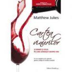 Cartea Vinurilor. Schimba-ti felul in care gandesti despre vin! - Matthew Jukes