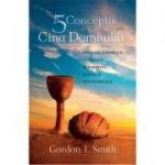 Cinci conceptii despre Cina Domnului - Gordon T. Smith