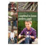 Cioplitul in lemn pentru copii - Sascha Kempter