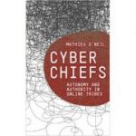 Cyberchiefs. Autonomy and Authority in Online Tribes - Mathieu O'Neil