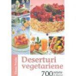 Deserturi vegetariene - 700 retete de deserturi - Elena Pridie