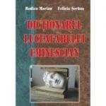 Dictionarul Luceafarului eminescian - Rodica Marian, Felicia Serban
