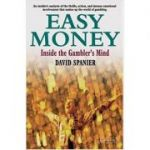 Easy Money. Inside the Gambler's Mind - David Spanier