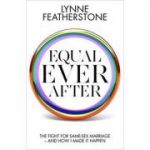 Equal Ever After. The fight for same-sex marriage and how I made it happen - Lynne Featherstone