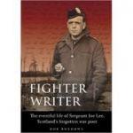 Fighter Writer. The eventful life of Sergeant Joe Lee, Scotland's forgotten war poet - Bob Burrows