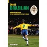 God is Brazilian. Charles Miller, The Man Who Brought Football to Brazil - Josh Lacey