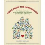 Home from the Honeymoon. The Newlyweds' Guide to the Celebrations and Challenges of the First Year of Marriage - Sharon Naylor