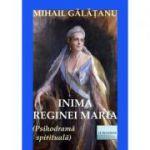 Inima Reginei Maria - Mihail Galatanu