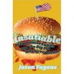 Insatiable. Competitive Eating and the Big Fat American Dream - Jason Fagone