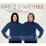 Knit 2 Together. Patterns and Stories for Serious Knitting Fun - Tracey Ullman, Mel Clark, Eric Axene