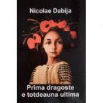 Prima dragoste e totdeauna ultima - Nicolae Dabija
