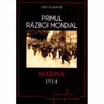Primul Razboi Mondial. Marna 1914 - Ian Sumner