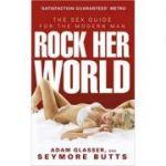 Rock Her World. The Sex Guide for Modern Man - Adam Glasser