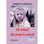 Sa renasti din propria cenusa - Dorina Ciobanu