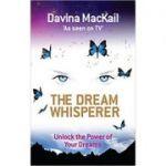 The Dream Whisperer. Unlock the Power of Your Dreams - Davina MacKail