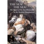 The Sea! The Sea! The Shout of the Ten Thousand in the Modern Imagination - Tim Rood