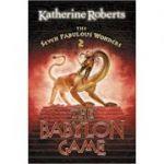 The Seven Fabulous Wonders 2. The Babylon Game - Katherine Roberts