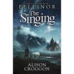 The Singing. The Fourth Book of Pellinor - Alison Croggon
