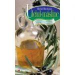 Uleiul de masline. Un aliment esential pentru sanatatea ta - Michel Montignac