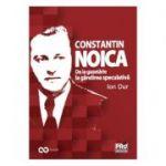 Constantin Noica. De la gazetarie la gandirea speculativa - Ion Dur