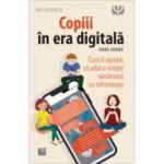 Copiii in era digitala - Diana Graber