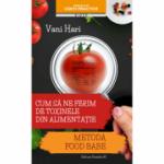 Cum sa ne ferim de toxinele din alimentatie - Vani Hari