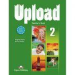 Curs limba engleza Upload 2 Manualul Profesorului - Virginia Evans, Jenny Dooley