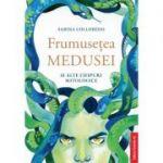 Frumusetea Medusei si alte chipuri mitologice - Sabina Colloredo