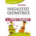 Inegalitati geometrice. De la initiere la performanta - Marin Chirciu