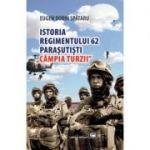 Istoria Regimentului 62 Parasutisti Campia Turzii - Eugen Dorin Spataru