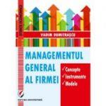 Managementul general al firmei. Concepte. Instrumente. Modele - Vadim Dumitrascu