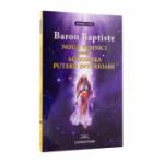 Noua tehnici pentru accesarea puterii interioare - Baron Baptiste