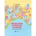 Orasul verde si povestea culorilor - Alec Blenche