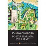 Poesia presente. Poezia italiana de astazi
