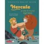 Povestea mea de seara. Hercule si cele 12 munci legendare - Christine Palluy, Prisca Le Tande